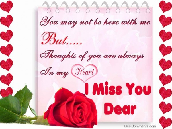 You may not be here with me but thoughts of you are always in my heart i miss you dear