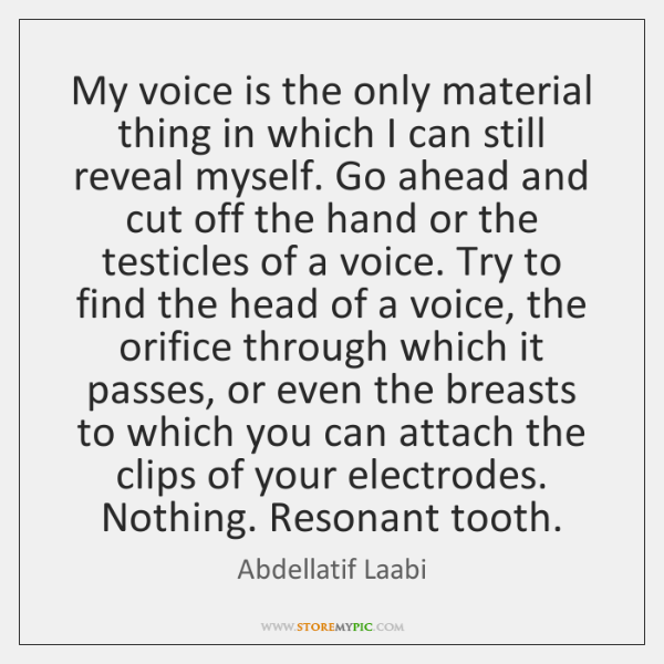 My voice is the only material thing in which I can still ...