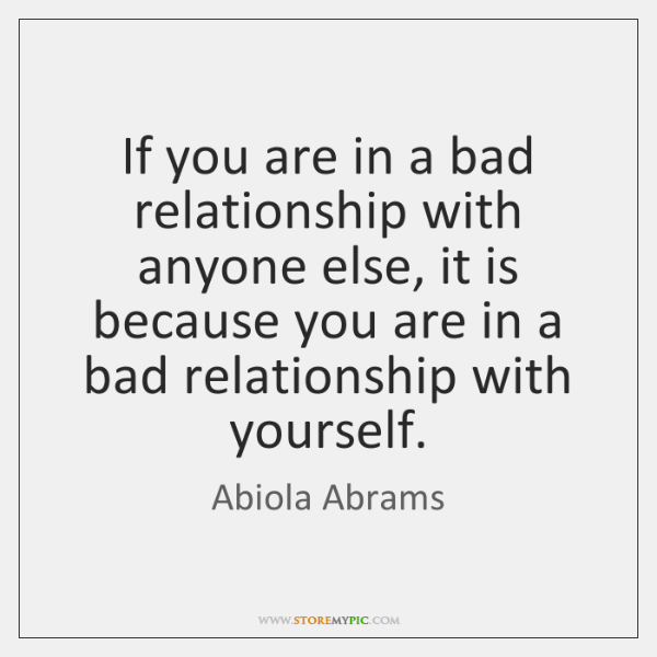 If you are in a bad relationship with anyone else, it is ...