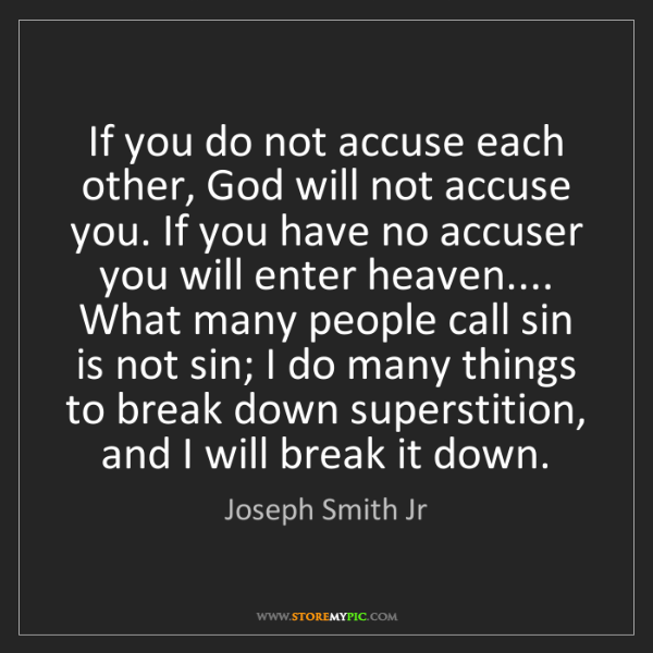 Joseph Smith Jr: If you do not accuse each other, God will not accuse...