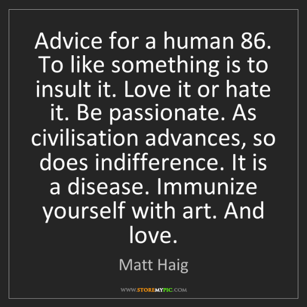 Matt Haig: Advice for a human 86. To like something is to insult...