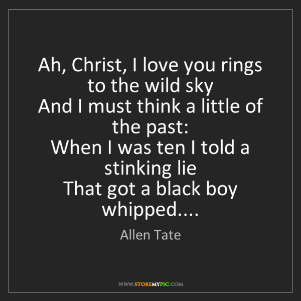 Allen Tate: Ah, Christ, I love you rings to the wild sky  And I must...