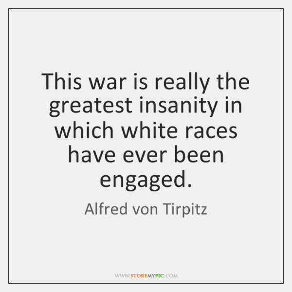 This war is really the greatest insanity in which white races have ...