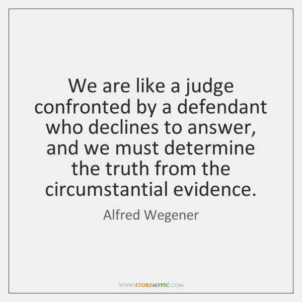 We are like a judge confronted by a defendant who declines to ...