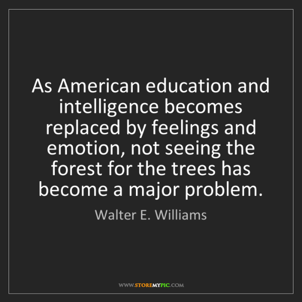 Walter E. Williams: As American education and intelligence becomes replaced...