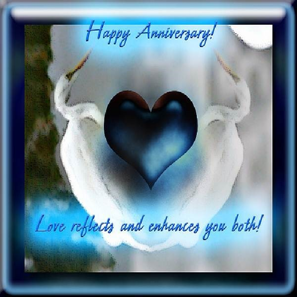 Happy anniversary love reflects and enhances you both