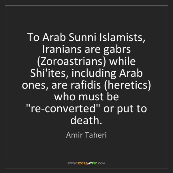 Amir Taheri: To Arab Sunni Islamists, Iranians are gabrs (Zoroastrians)...
