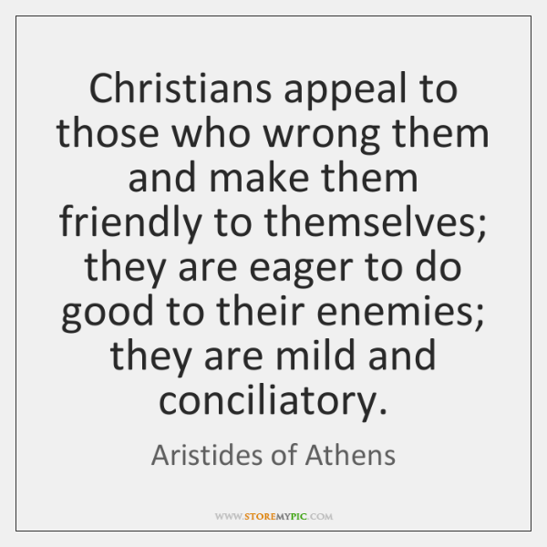Christians appeal to those who wrong them and make them friendly to ...