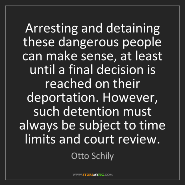 Otto Schily: Arresting and detaining these dangerous people can make...