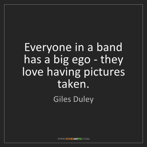 Giles Duley: Everyone in a band has a big ego - they love having pictures...