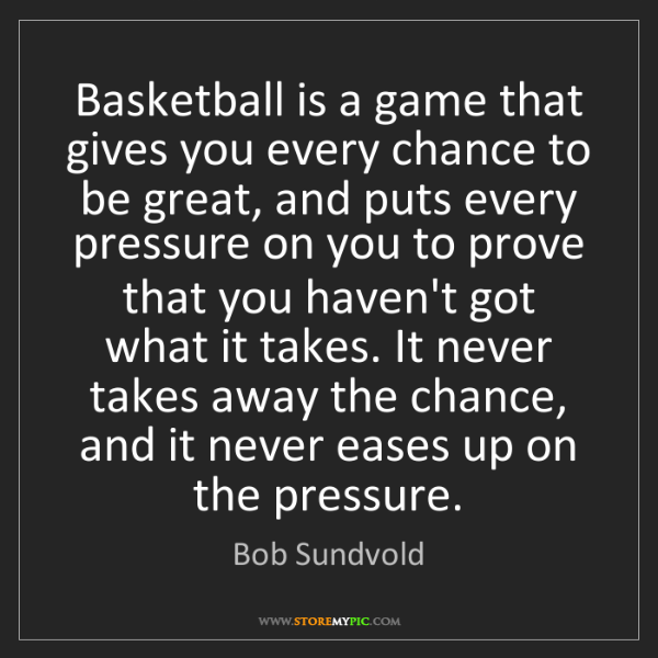 Bob Sundvold: Basketball is a game that gives you every chance to be...