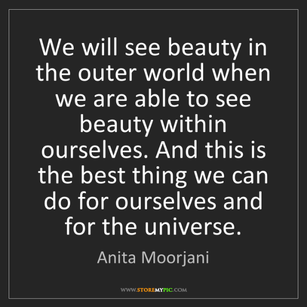 Anita Moorjani: We will see beauty in the outer world when we are able...