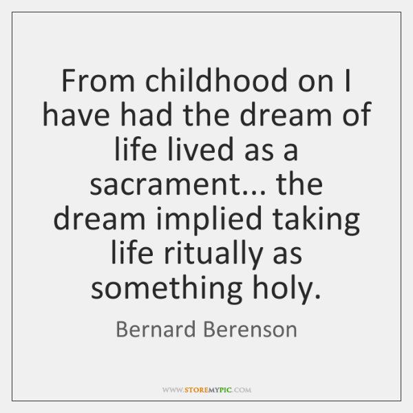 From childhood on I have had the dream of life lived as ...