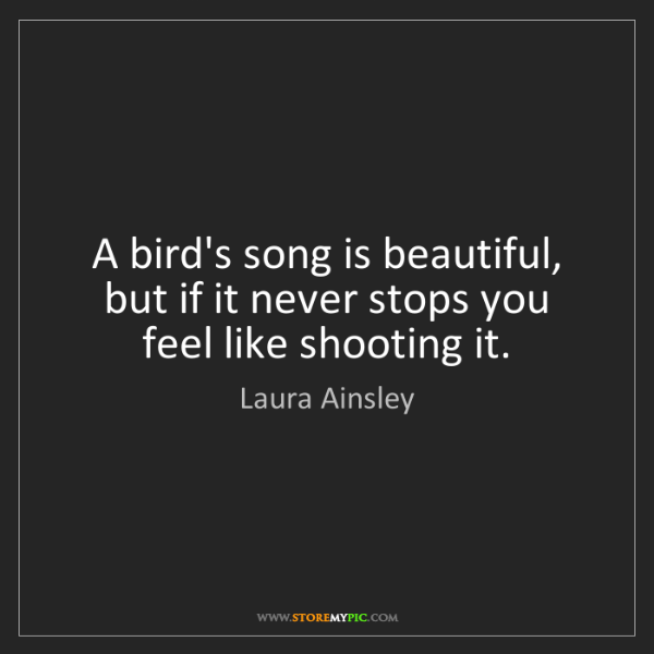 Laura Ainsley: A bird's song is beautiful, but if it never stops you...