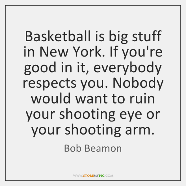 Basketball is big stuff in New York. If you're good in it, ...