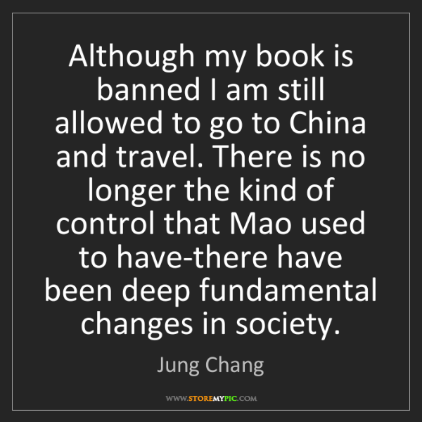 Jung Chang: Although my book is banned I am still allowed to go to...
