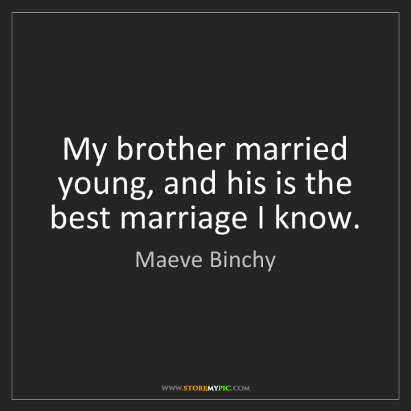 Maeve Binchy: My brother married young, and his is the best marriage...