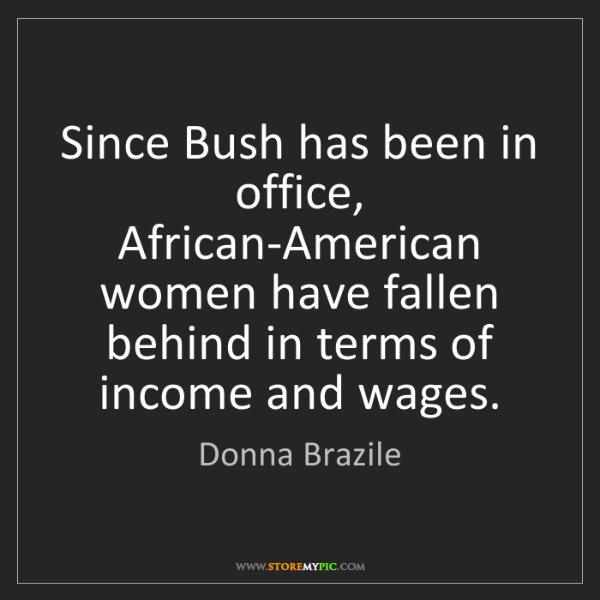 Donna Brazile: Since Bush has been in office, African-American women...
