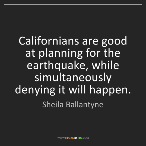Sheila Ballantyne: Californians are good at planning for the earthquake,...