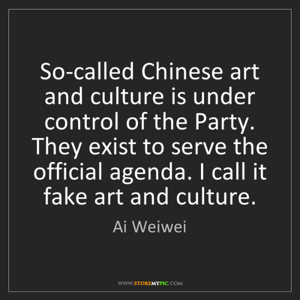 Ai Weiwei: So-called Chinese art and culture is under control of...