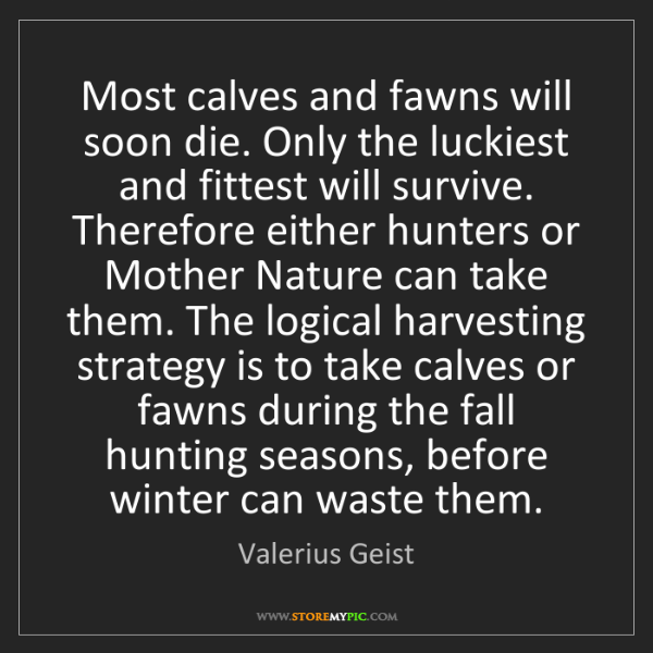 Valerius Geist: Most calves and fawns will soon die. Only the luckiest...
