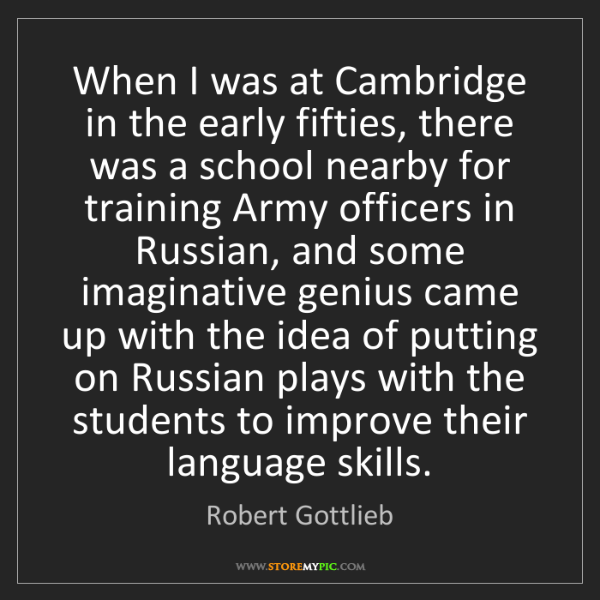 Robert Gottlieb: When I was at Cambridge in the early fifties, there was...