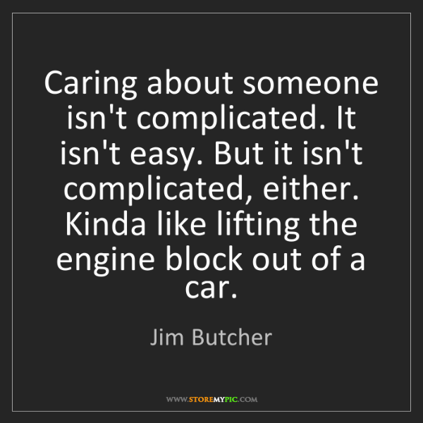Jim Butcher: Caring about someone isn't complicated. It isn't easy....