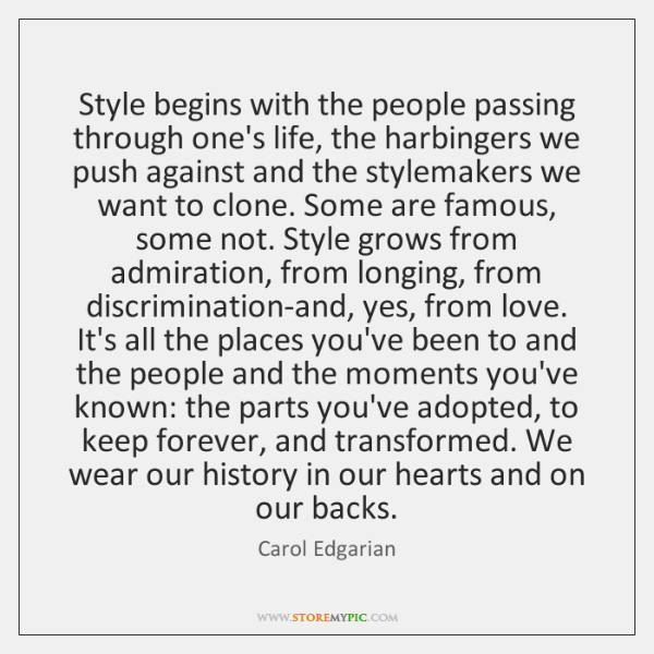Style begins with the people passing through one's life, the harbingers we ...