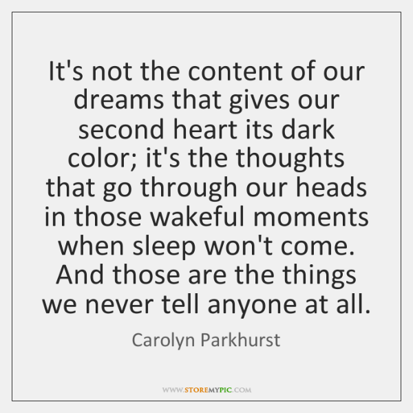 It's not the content of our dreams that gives our second heart ...