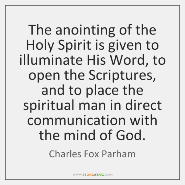 The anointing of the Holy Spirit is given to illuminate His Word, ...