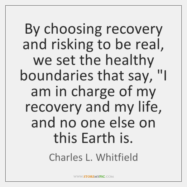 By choosing recovery and risking to be real, we set the healthy ...