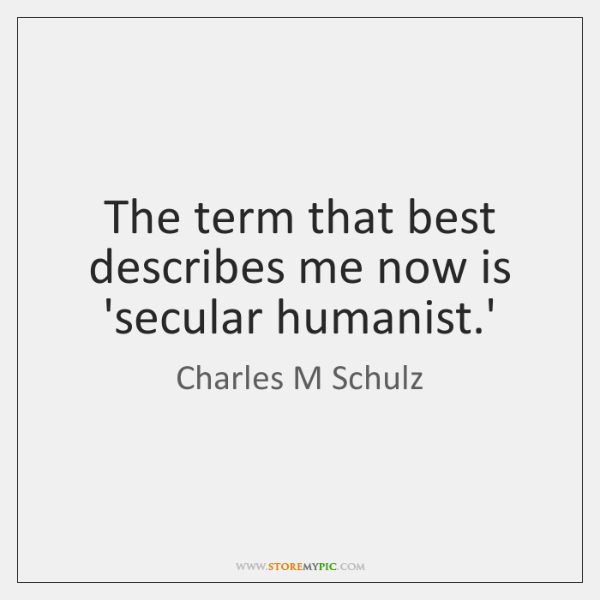 The Term That Best Describes Me Now Is Secular Humanist Storemypic