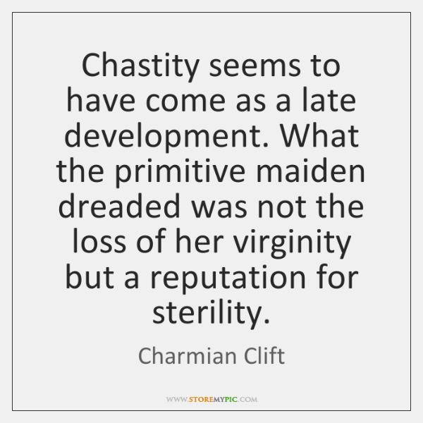Chastity seems to have come as a late development. What the primitive ...
