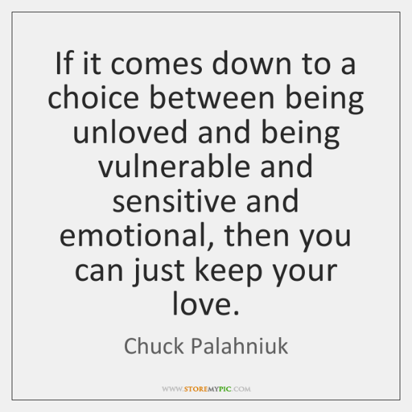 If it comes down to a choice between being unloved and being ...