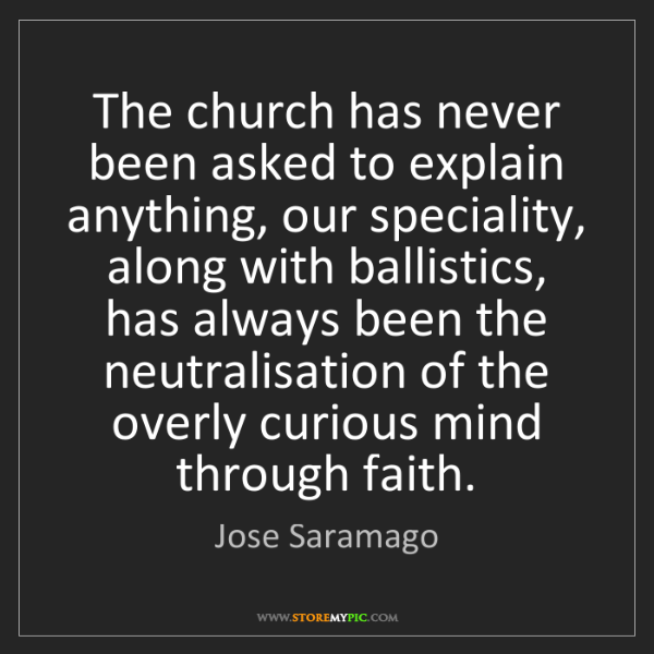 Jose Saramago: The church has never been asked to explain anything,...