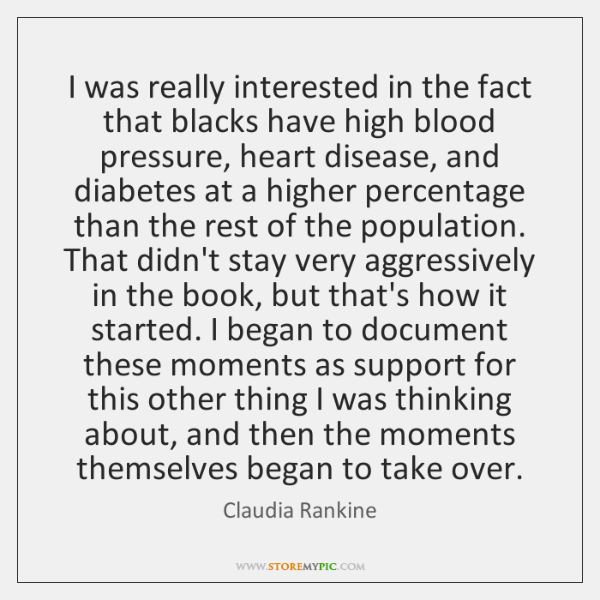 I was really interested in the fact that blacks have high blood ...