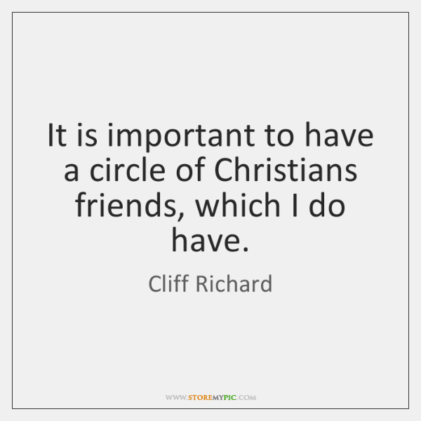 It is important to have a circle of Christians friends, which I ...