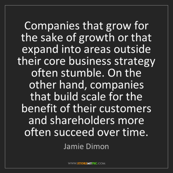 Jamie Dimon: Companies that grow for the sake of growth or that expand...