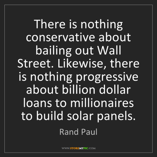 Rand Paul: There is nothing conservative about bailing out Wall...