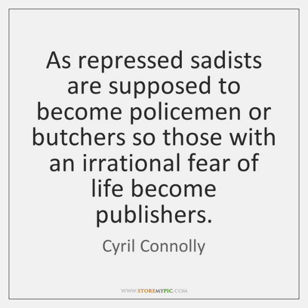 As repressed sadists are supposed to become policemen or butchers so those ...