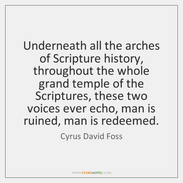 Underneath all the arches of Scripture history, throughout the whole grand temple ...