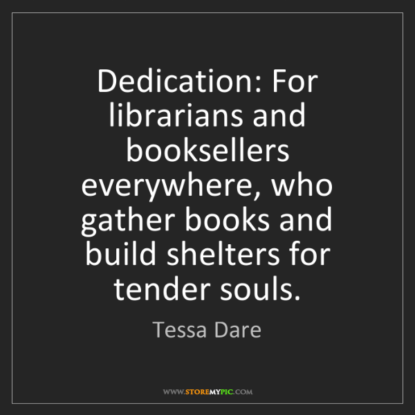 Tessa Dare: Dedication: For librarians and booksellers everywhere,...