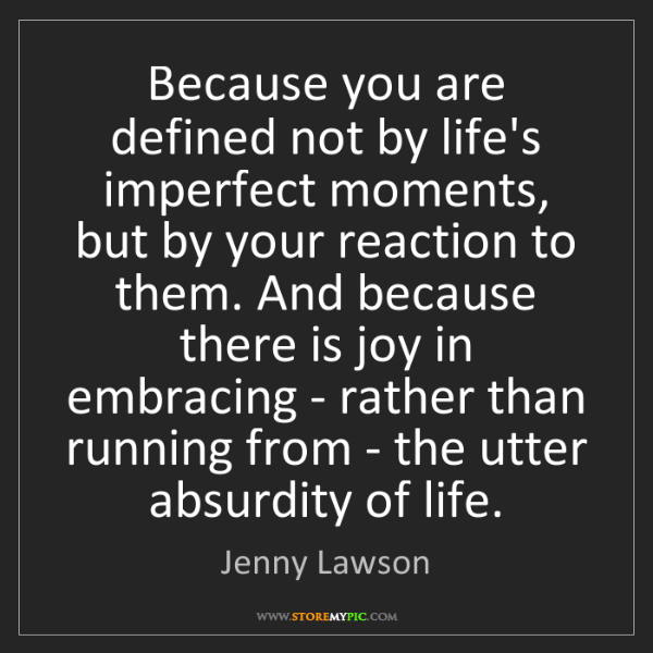 Jenny Lawson: Because you are defined not by life's imperfect moments,...