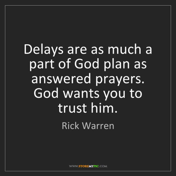 Rick Warren: Delays are as much a part of God plan as answered prayers....