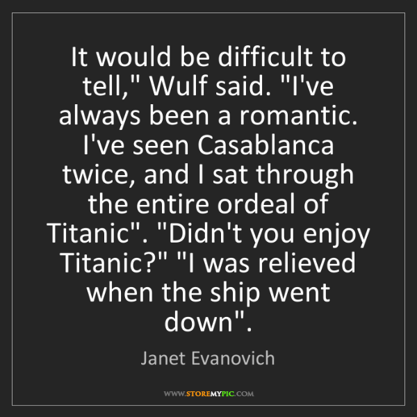 """Janet Evanovich: It would be difficult to tell,"""" Wulf said. """"I've always..."""