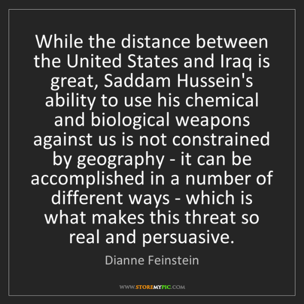 Dianne Feinstein: While the distance between the United States and Iraq...