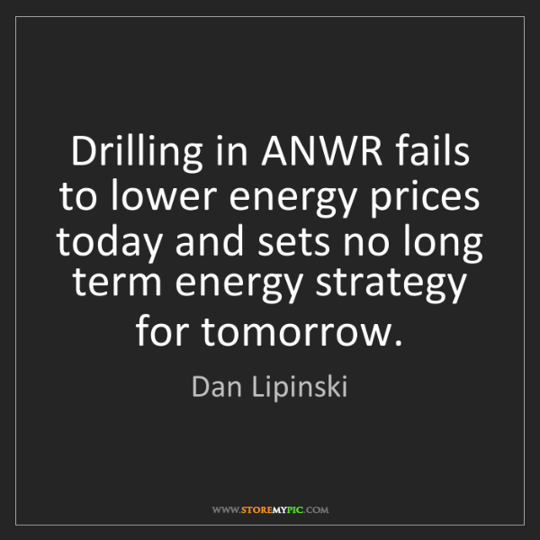 Dan Lipinski: Drilling in ANWR fails to lower energy prices today and...