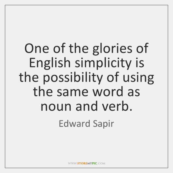 One of the glories of English simplicity is the possibility of using ...