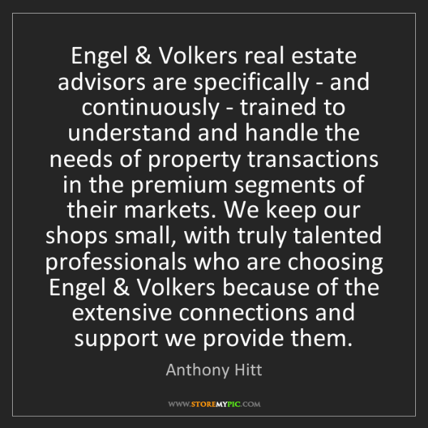 Anthony Hitt: Engel & Volkers real estate advisors are specifically...