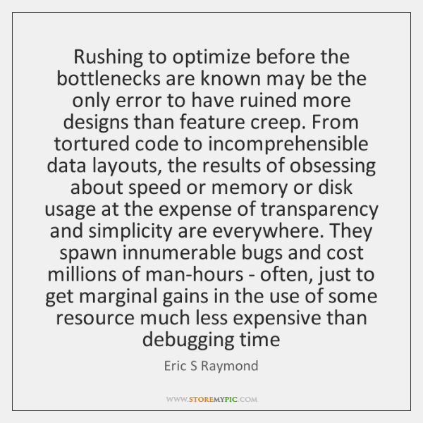 Rushing to optimize before the bottlenecks are known may be the only ...